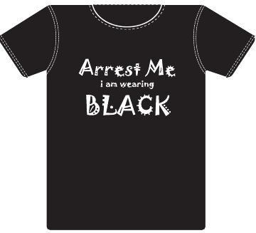 Arrest Me, I am wearing black