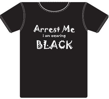 Arrest Me, I am wearing black