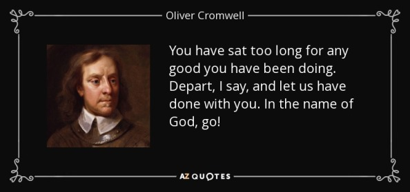 quote-you-have-sat-too-long-for-any-good-you-have-been-doing-depart-i-say-and-let-us-have-oliver-cromwell-61-30-04